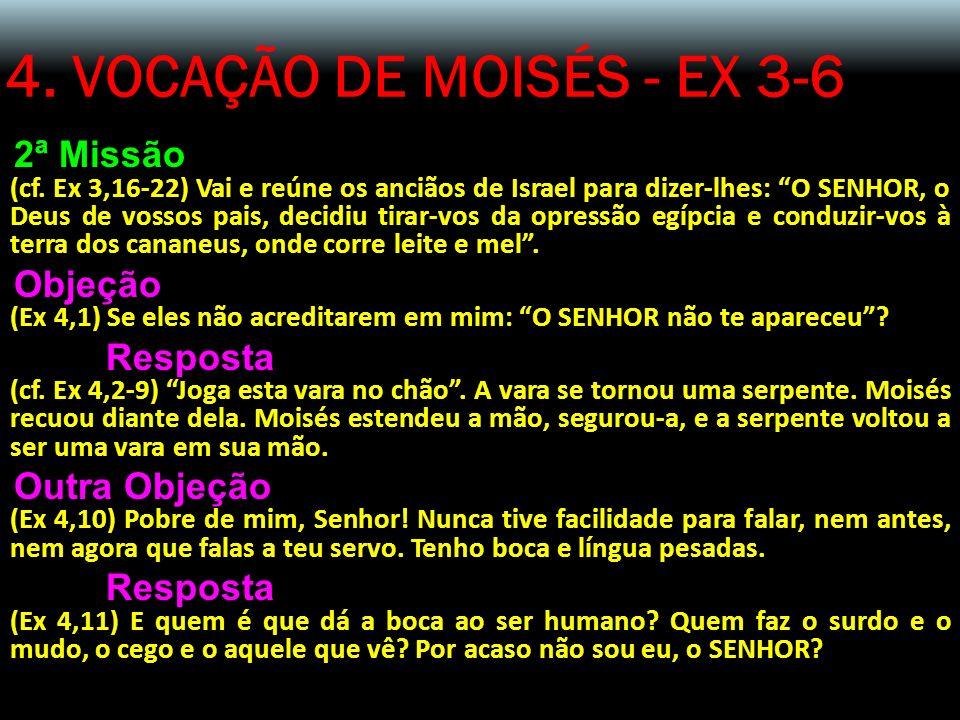 4. VOCAÇÃO DE MOISÉS - EX 3-6 2ª Missão (cf. Ex 3,16-22) Vai e reúne os anciãos de Israel para dizer-lhes: O SENHOR, o Deus de vossos pais, decidiu ti