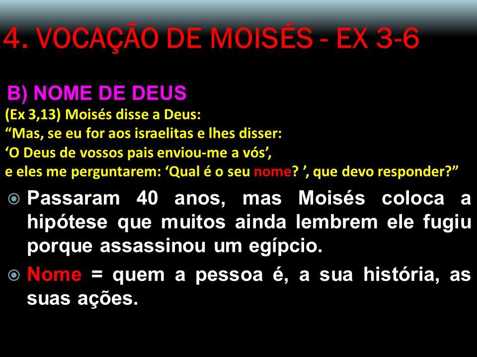 4. VOCAÇÃO DE MOISÉS - EX 3-6 B) NOME DE DEUS (Ex 3,13) Moisés disse a Deus: Mas, se eu for aos israelitas e lhes disser: O Deus de vossos pais enviou
