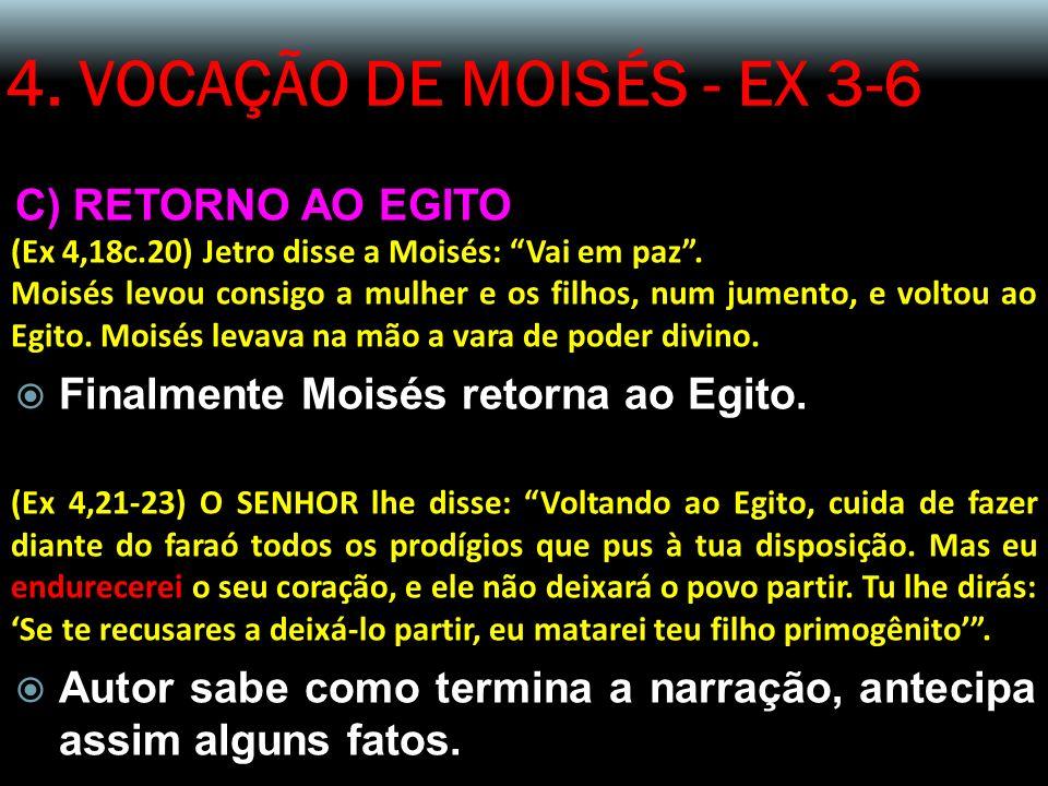 4. VOCAÇÃO DE MOISÉS - EX 3-6 C) RETORNO AO EGITO (Ex 4,18c.20) Jetro disse a Moisés: Vai em paz. Moisés levou consigo a mulher e os filhos, num jumen
