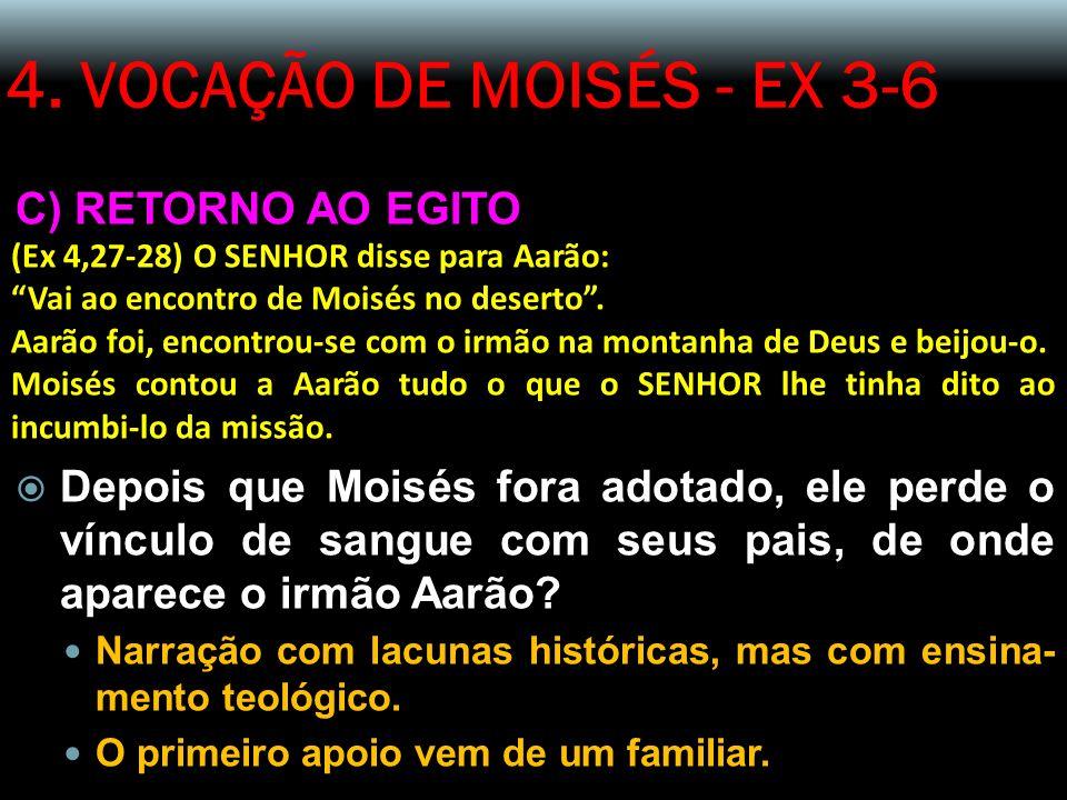 4. VOCAÇÃO DE MOISÉS - EX 3-6 C) RETORNO AO EGITO (Ex 4,27-28) O SENHOR disse para Aarão: Vai ao encontro de Moisés no deserto. Aarão foi, encontrou-s