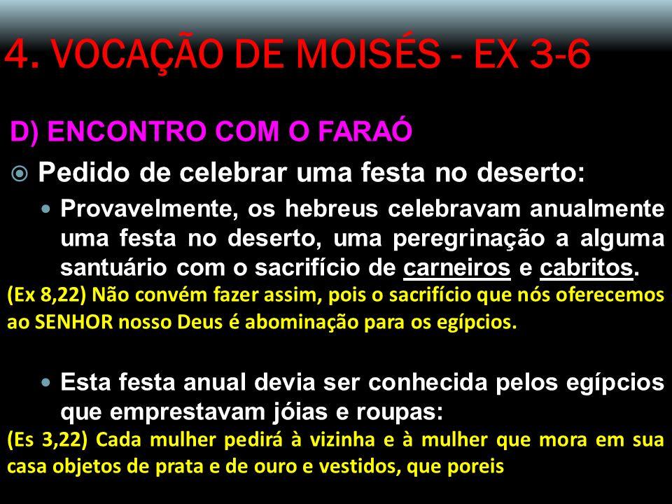 4. VOCAÇÃO DE MOISÉS - EX 3-6 D) ENCONTRO COM O FARAÓ Pedido de celebrar uma festa no deserto: Provavelmente, os hebreus celebravam anualmente uma fes