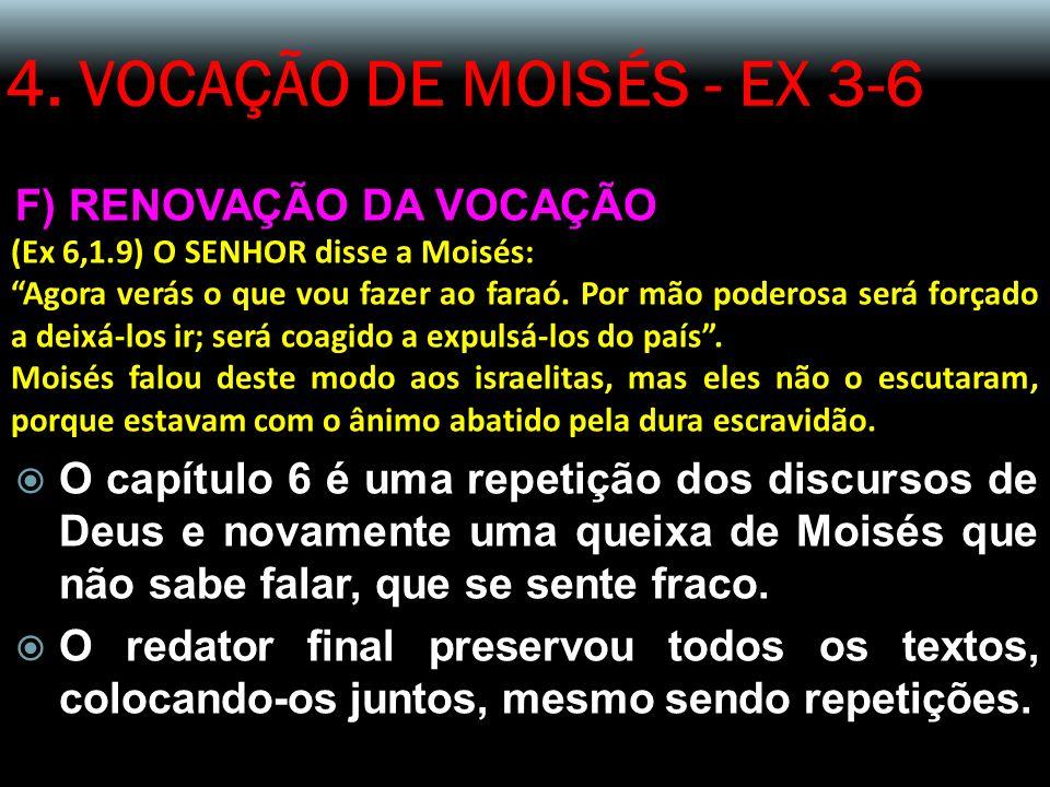 4. VOCAÇÃO DE MOISÉS - EX 3-6 F) RENOVAÇÃO DA VOCAÇÃO (Ex 6,1.9) O SENHOR disse a Moisés: Agora verás o que vou fazer ao faraó. Por mão poderosa será