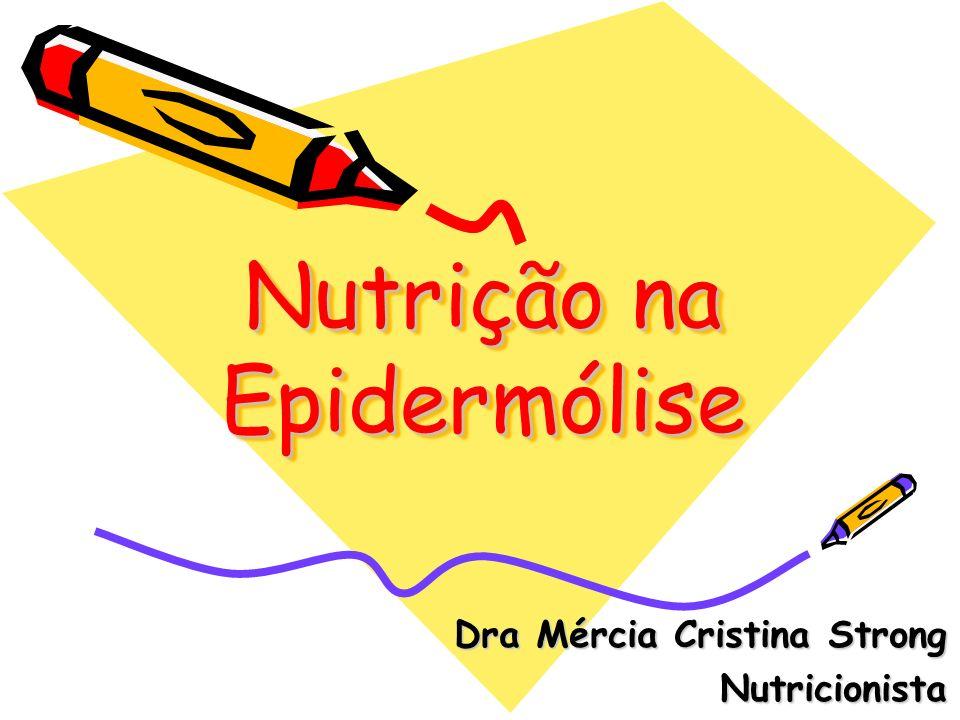 Nutrição na Epidermólise Dra Mércia Cristina Strong Nutricionista