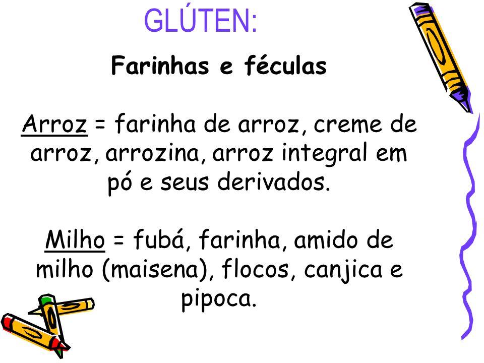 GLÚTEN: Farinhas e féculas Arroz = farinha de arroz, creme de arroz, arrozina, arroz integral em pó e seus derivados. Milho = fubá, farinha, amido de