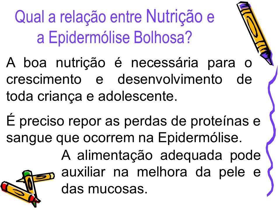 Qual a relação entre Nutrição e a Epidermólise Bolhosa? A boa nutrição é necessária para o crescimento e desenvolvimento de toda criança e adolescente