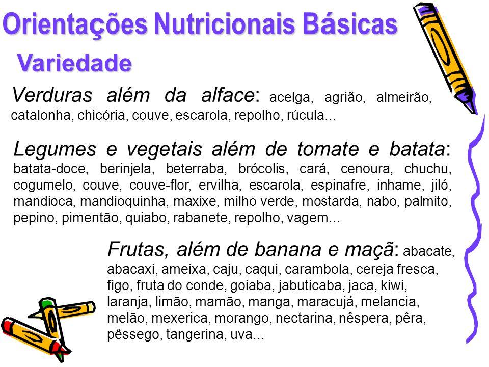 Orienta ç ões Nutricionais B á sicas Variedade Verduras além da alface: acelga, agrião, almeirão, catalonha, chicória, couve, escarola, repolho, rúcul