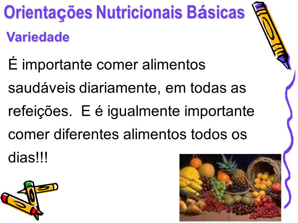 Orienta ç ões Nutricionais B á sicas Variedade É importante comer alimentos saudáveis diariamente, em todas as refeições. E é igualmente importante co