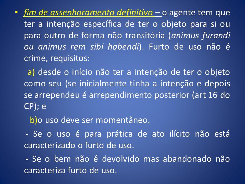 fim de assenhoramento definitivo – o agente tem que ter a intenção específica de ter o objeto para si ou para outro de forma não transitória (animus f