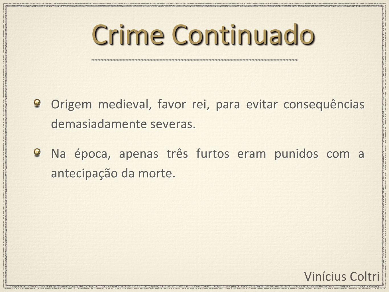 Vinícius Coltri Origem medieval, favor rei, para evitar consequências demasiadamente severas. Na época, apenas três furtos eram punidos com a antecipa
