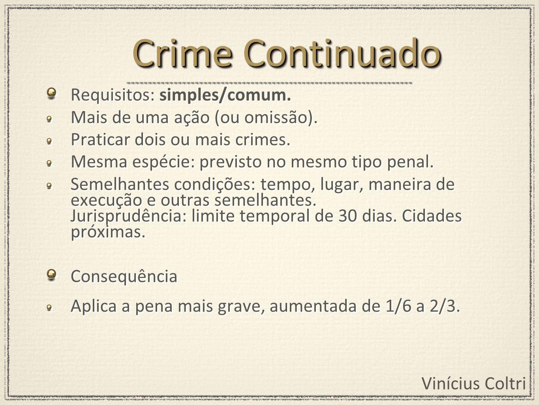 Vinícius Coltri Requisitos: simples/comum. Mais de uma ação (ou omissão). Praticar dois ou mais crimes. Mesma espécie: previsto no mesmo tipo penal. S