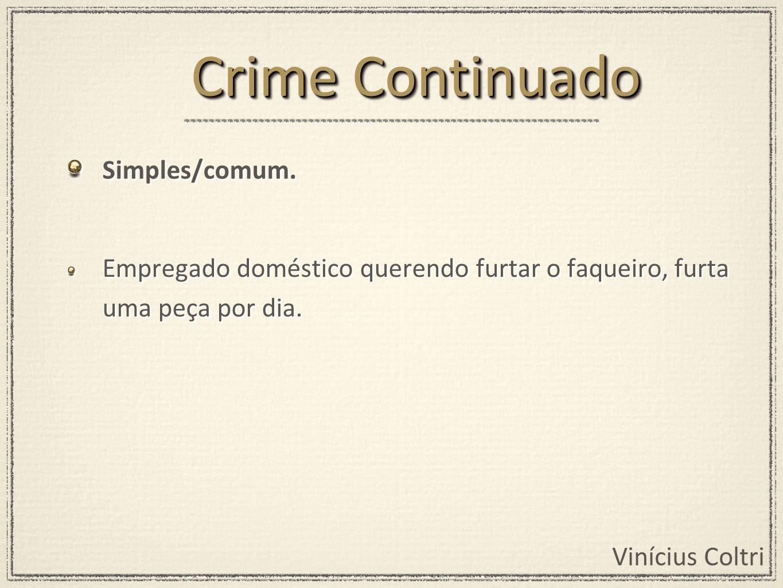 Vinícius Coltri Simples/comum. Empregado doméstico querendo furtar o faqueiro, furta uma peça por dia. Simples/comum. Empregado doméstico querendo fur