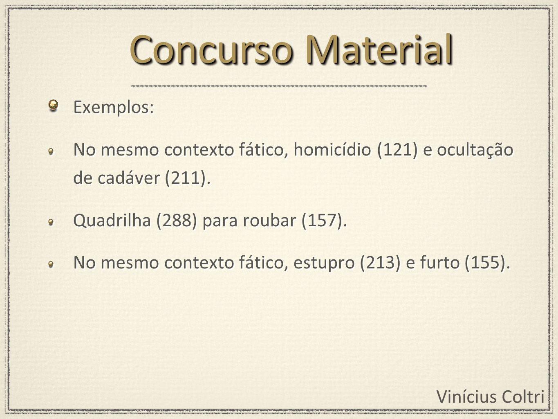 Vinícius Coltri Exemplos: No mesmo contexto fático, homicídio (121) e ocultação de cadáver (211). Quadrilha (288) para roubar (157). No mesmo contexto