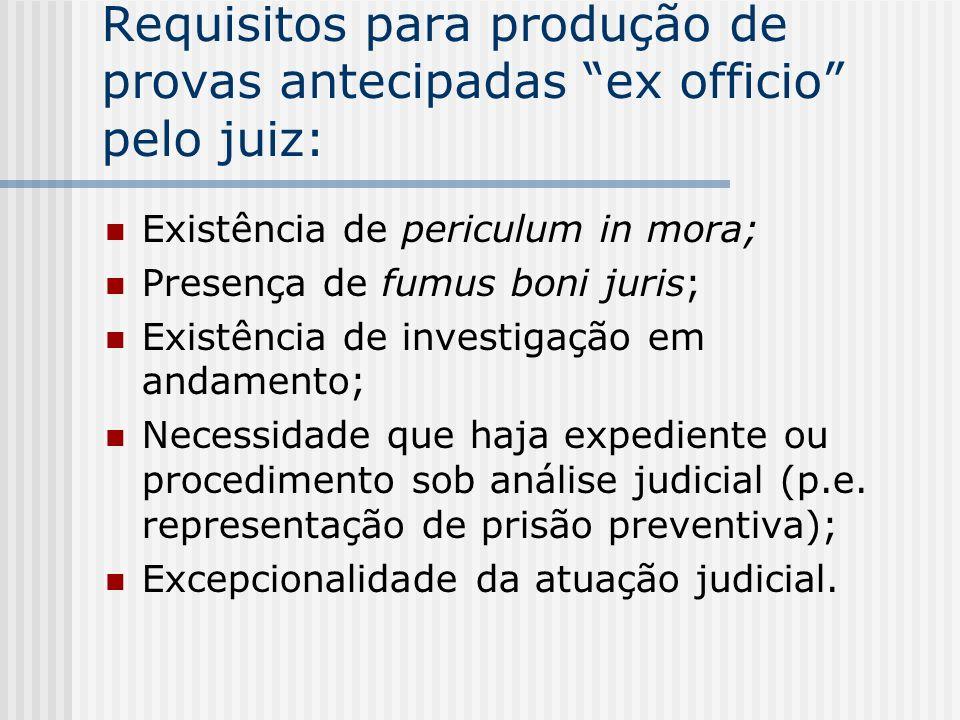 Requisitos para produção de provas antecipadas ex officio pelo juiz: Existência de periculum in mora; Presença de fumus boni juris; Existência de inve