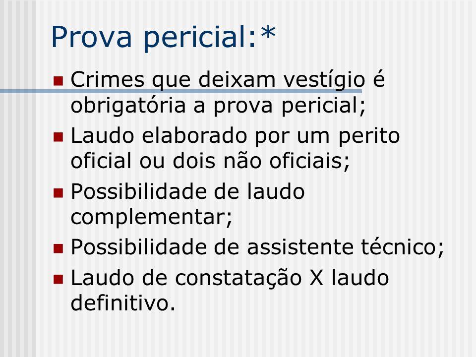 Prova pericial:* Crimes que deixam vestígio é obrigatória a prova pericial; Laudo elaborado por um perito oficial ou dois não oficiais; Possibilidade
