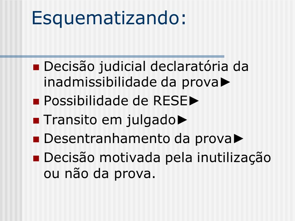 Esquematizando: Decisão judicial declaratória da inadmissibilidade da prova Possibilidade de RESE Transito em julgado Desentranhamento da prova Decisã