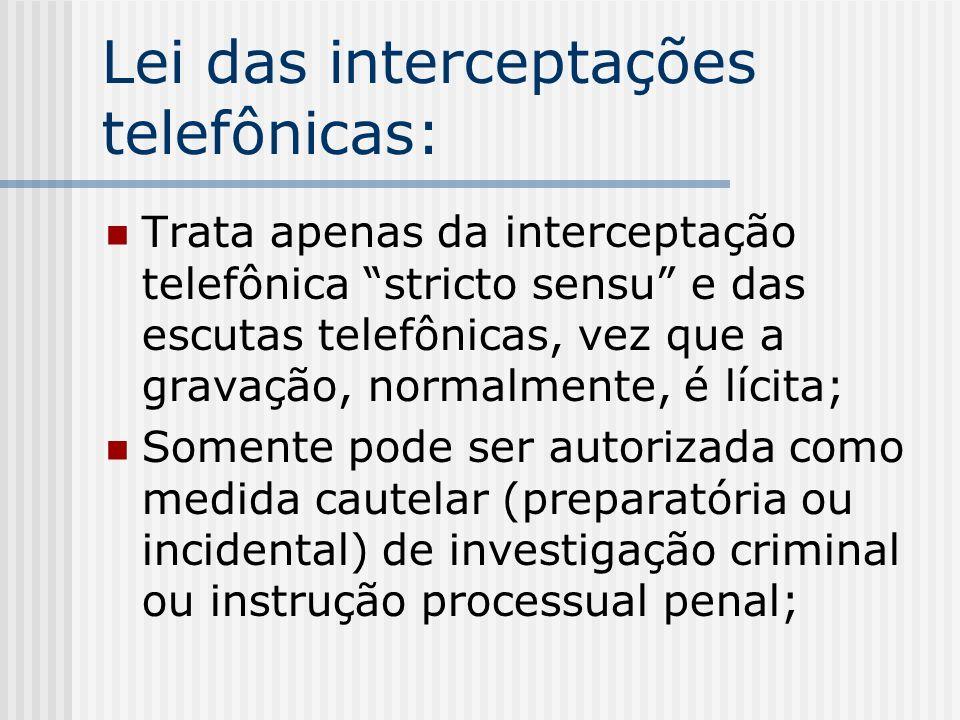 Lei das interceptações telefônicas: Trata apenas da interceptação telefônica stricto sensu e das escutas telefônicas, vez que a gravação, normalmente,