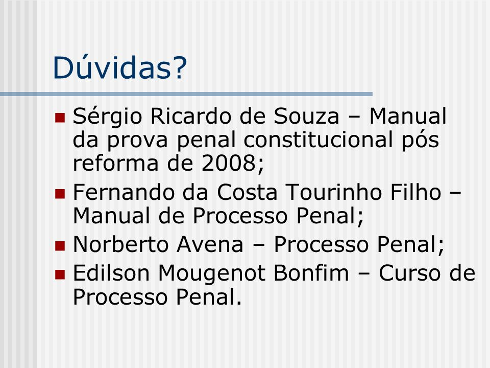 Dúvidas? Sérgio Ricardo de Souza – Manual da prova penal constitucional pós reforma de 2008; Fernando da Costa Tourinho Filho – Manual de Processo Pen