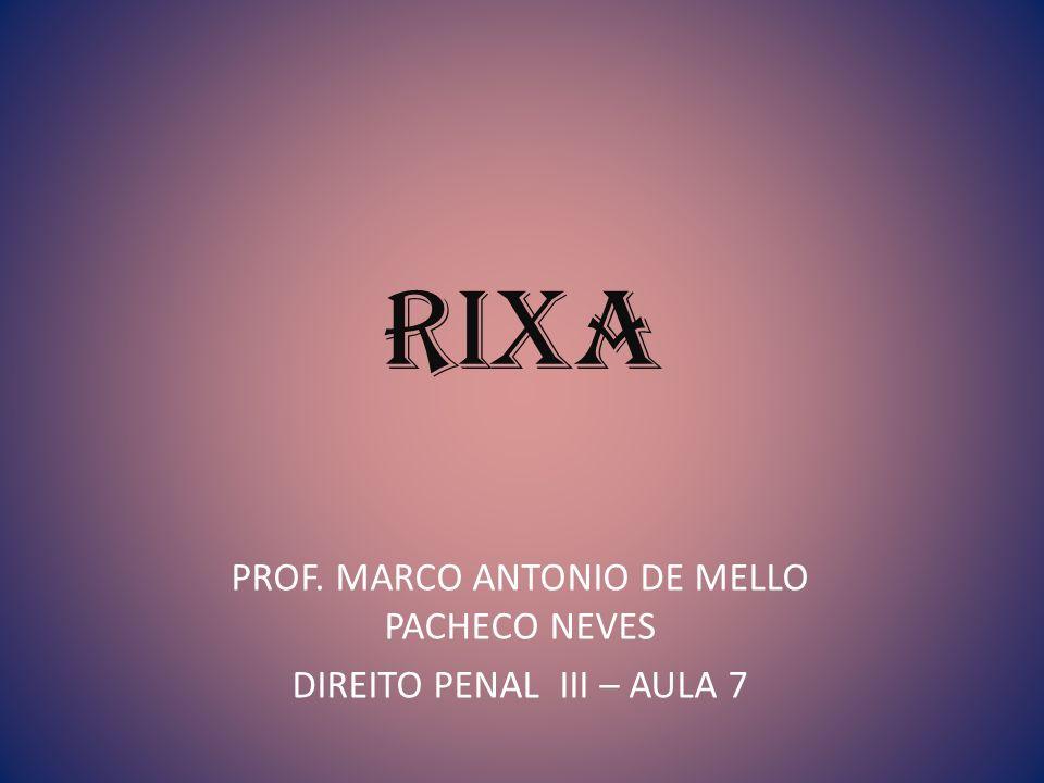 rixa PROF. MARCO ANTONIO DE MELLO PACHECO NEVES DIREITO PENAL III – AULA 7