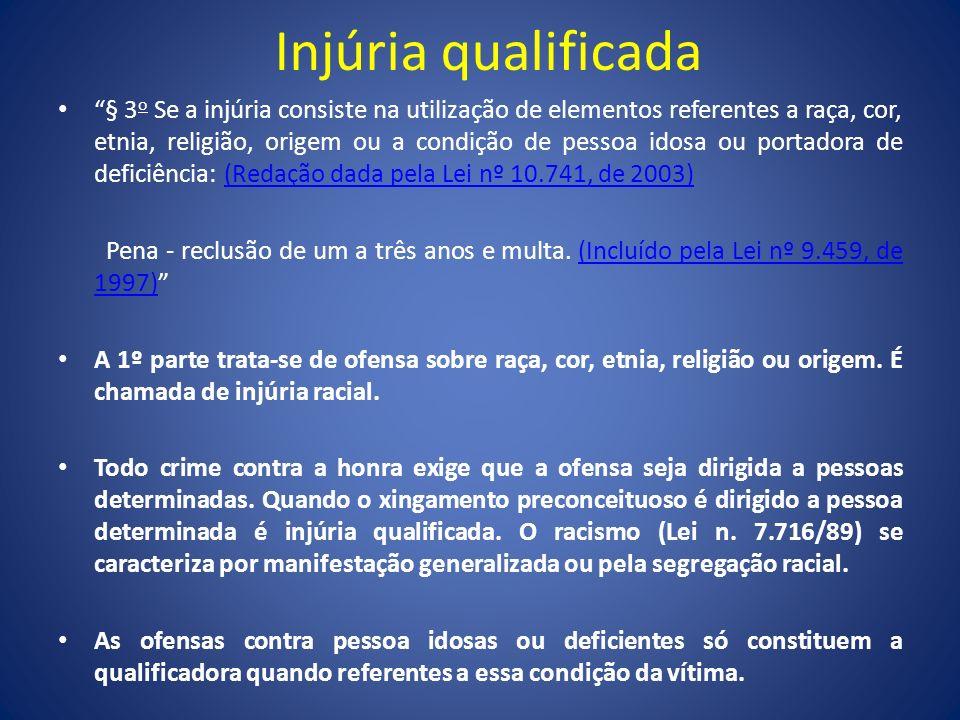 Injúria qualificada § 3 o Se a injúria consiste na utilização de elementos referentes a raça, cor, etnia, religião, origem ou a condição de pessoa ido
