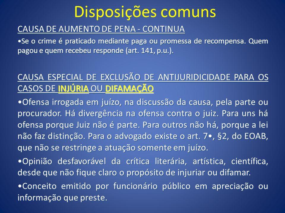 Disposições comuns CAUSA DE AUMENTO DE PENA - CONTINUA Se o crime é praticado mediante paga ou promessa de recompensa. Quem pagou e quem recebeu respo