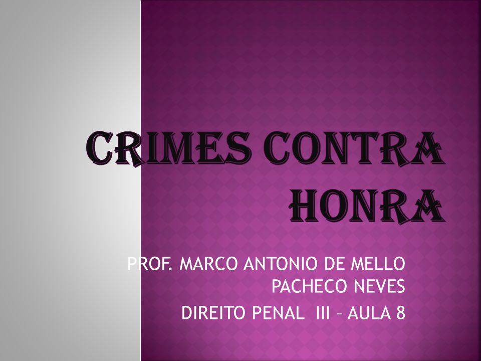 PROF. MARCO ANTONIO DE MELLO PACHECO NEVES DIREITO PENAL III – AULA 8