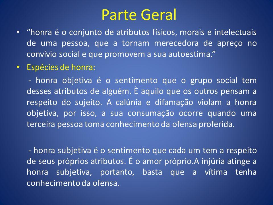 Parte Geral honra é o conjunto de atributos físicos, morais e intelectuais de uma pessoa, que a tornam merecedora de apreço no convívio social e que p