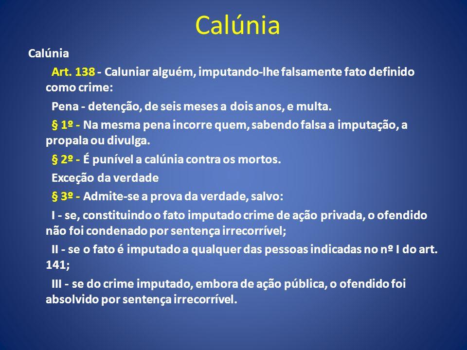 Calúnia Art. 138 - Caluniar alguém, imputando-lhe falsamente fato definido como crime: Pena - detenção, de seis meses a dois anos, e multa. § 1º - Na