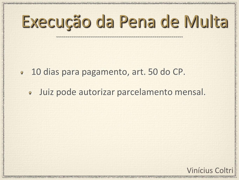 Vinícius Coltri 10 dias para pagamento, art.50 do CP.