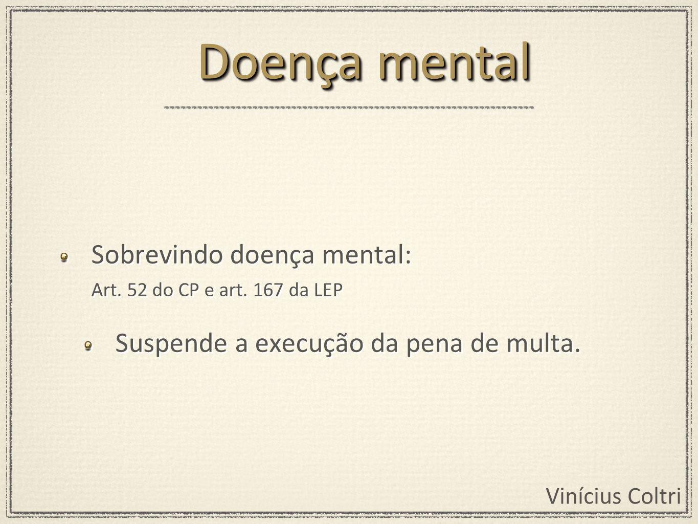 Vinícius Coltri Sobrevindo doença mental: Art.52 do CP e art.