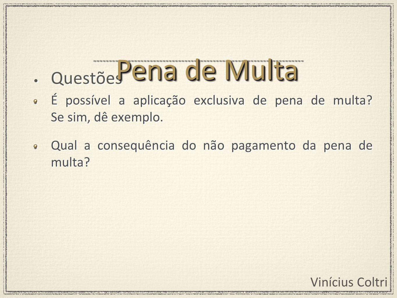 Vinícius Coltri Questões É possível a aplicação exclusiva de pena de multa.