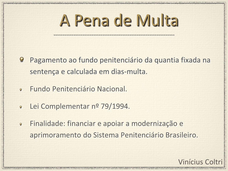 Vinícius Coltri Pagamento ao fundo penitenciário da quantia fixada na sentença e calculada em dias-multa.