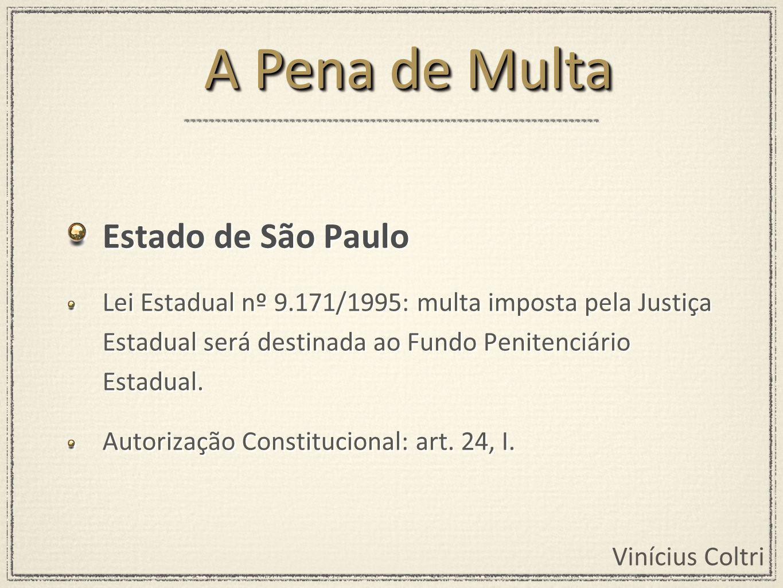 Vinícius Coltri Estado de São Paulo Lei Estadual nº 9.171/1995: multa imposta pela Justiça Estadual será destinada ao Fundo Penitenciário Estadual.