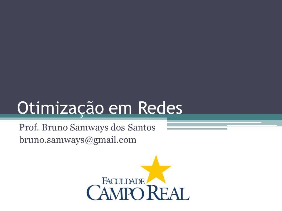Otimização em Redes Prof. Bruno Samways dos Santos bruno.samways@gmail.com