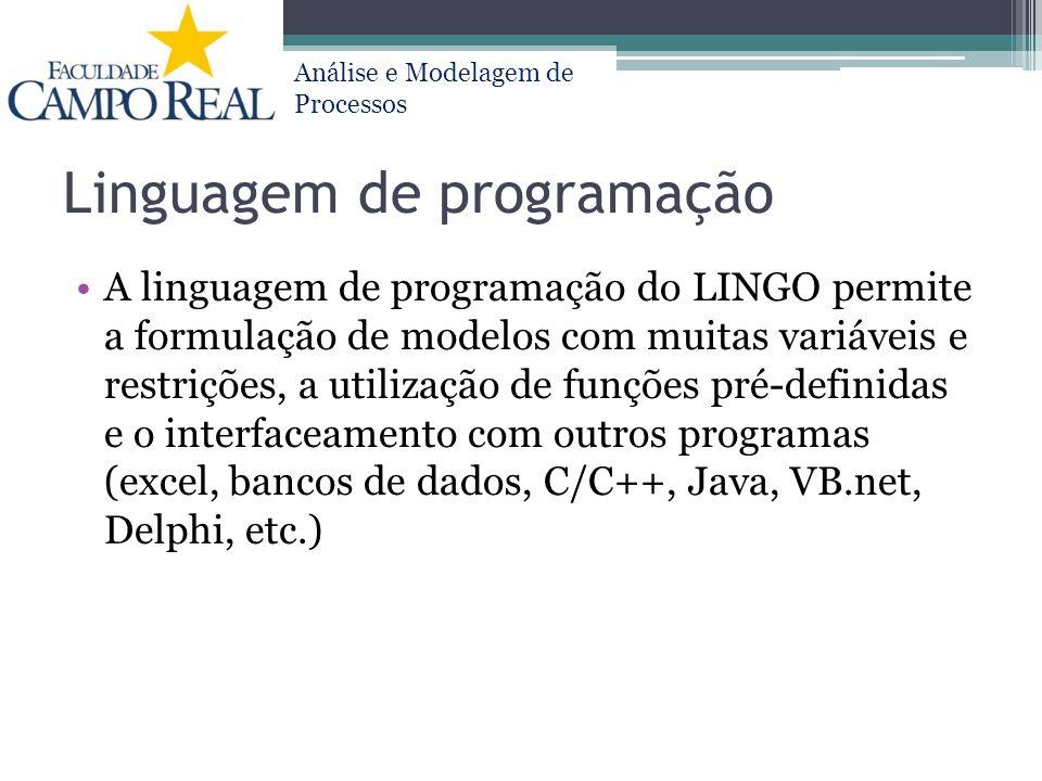 Análise e Modelagem de Processos Linguagem de programação A linguagem de programação do LINGO permite a formulação de modelos com muitas variáveis e r