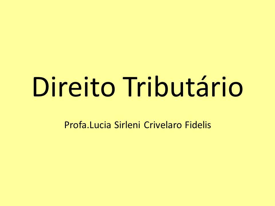 Direito Tributário Profa.Lucia Sirleni Crivelaro Fidelis