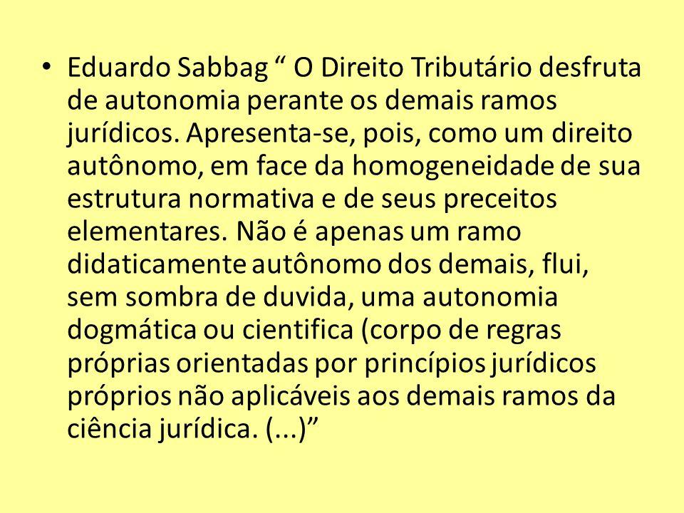 Eduardo Sabbag O Direito Tributário desfruta de autonomia perante os demais ramos jurídicos. Apresenta-se, pois, como um direito autônomo, em face da