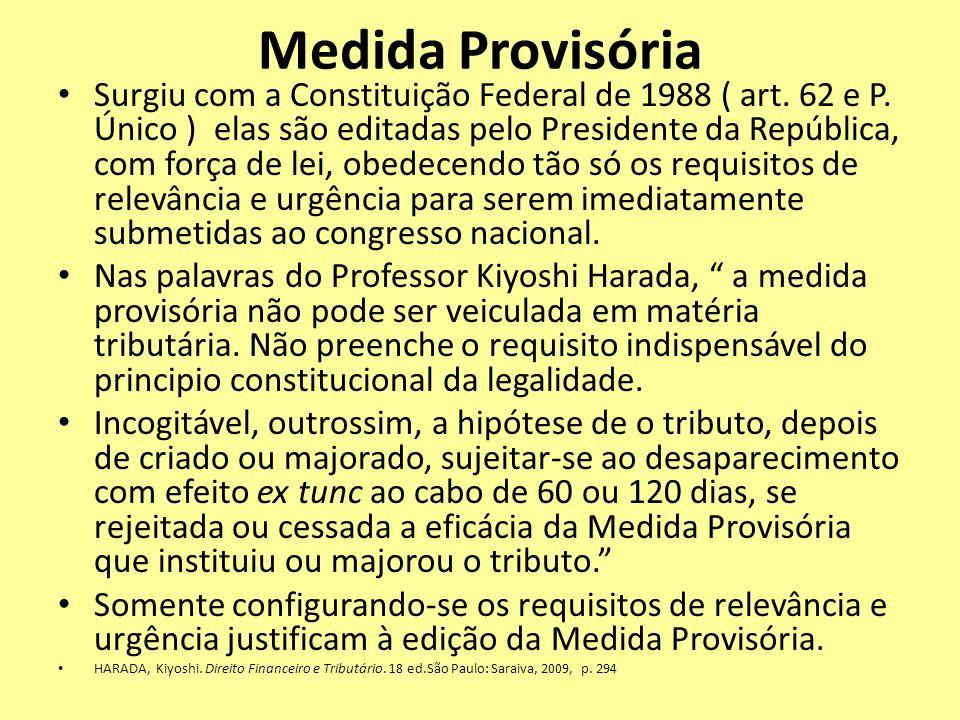 Medida Provisória Surgiu com a Constituição Federal de 1988 ( art. 62 e P. Único ) elas são editadas pelo Presidente da República, com força de lei, o