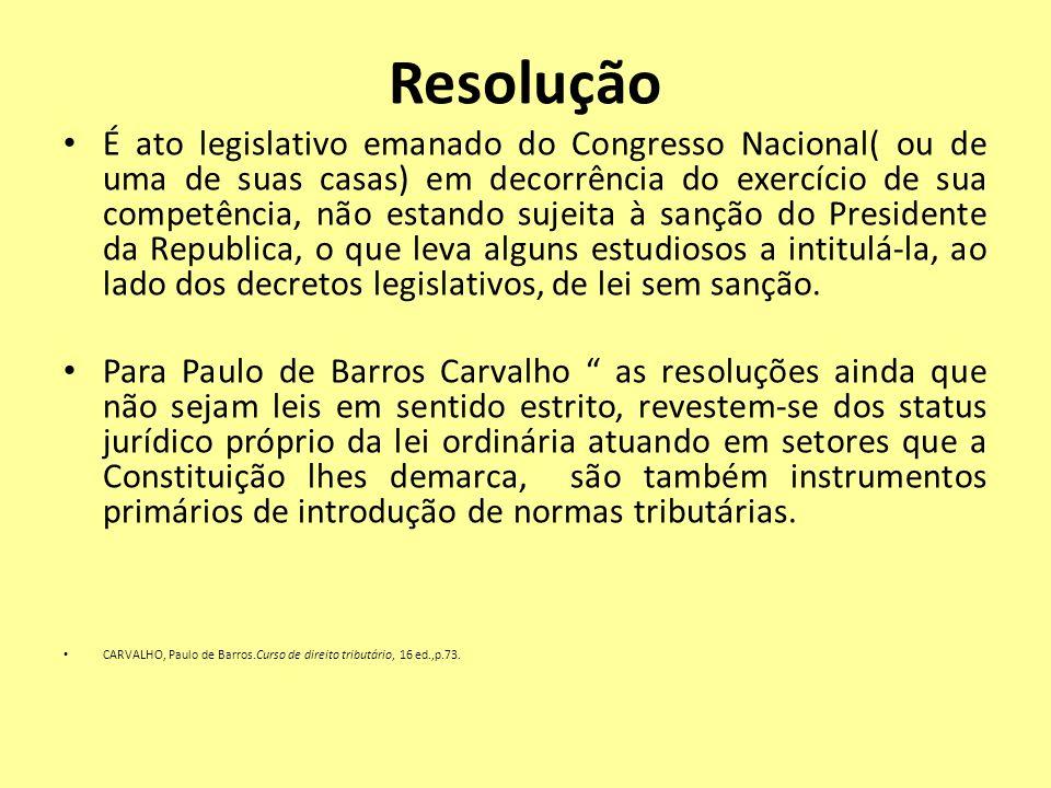 Resolução É ato legislativo emanado do Congresso Nacional( ou de uma de suas casas) em decorrência do exercício de sua competência, não estando sujeit