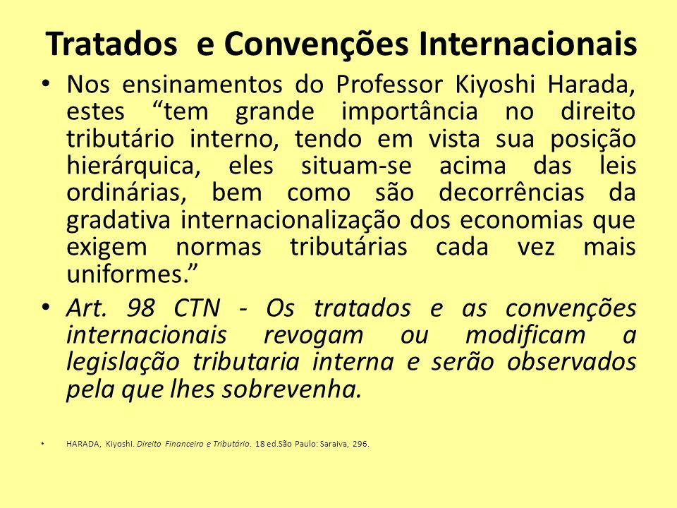 Tratados e Convenções Internacionais Nos ensinamentos do Professor Kiyoshi Harada, estes tem grande importância no direito tributário interno, tendo e