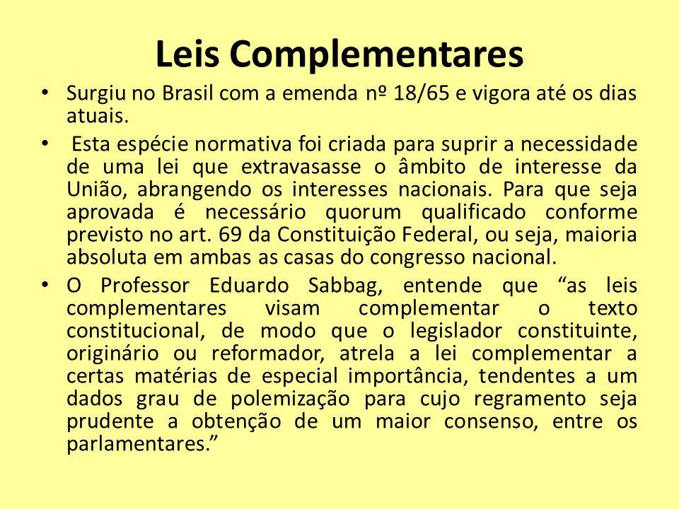 Leis Complementares Surgiu no Brasil com a emenda nº 18/65 e vigora até os dias atuais. Esta espécie normativa foi criada para suprir a necessidade de