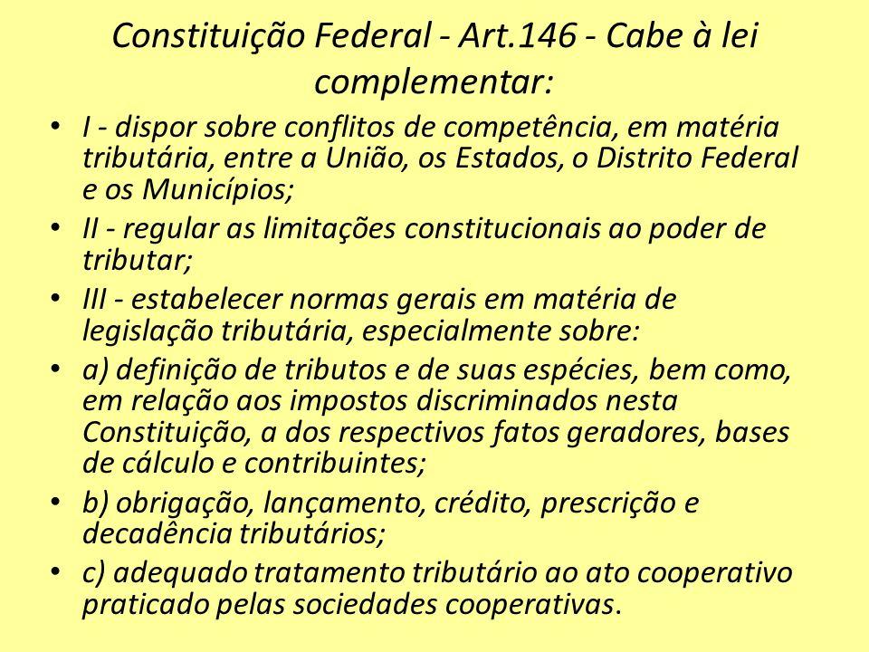 Constituição Federal - Art.146 - Cabe à lei complementar: I - dispor sobre conflitos de competência, em matéria tributária, entre a União, os Estados,