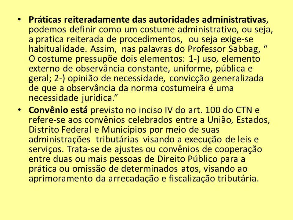 Práticas reiteradamente das autoridades administrativas, podemos definir como um costume administrativo, ou seja, a pratica reiterada de procedimentos