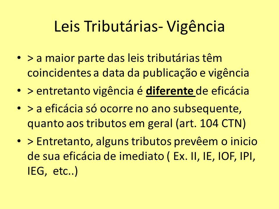 Leis Tributárias- Vigência > a maior parte das leis tributárias têm coincidentes a data da publicação e vigência > entretanto vigência é diferente de