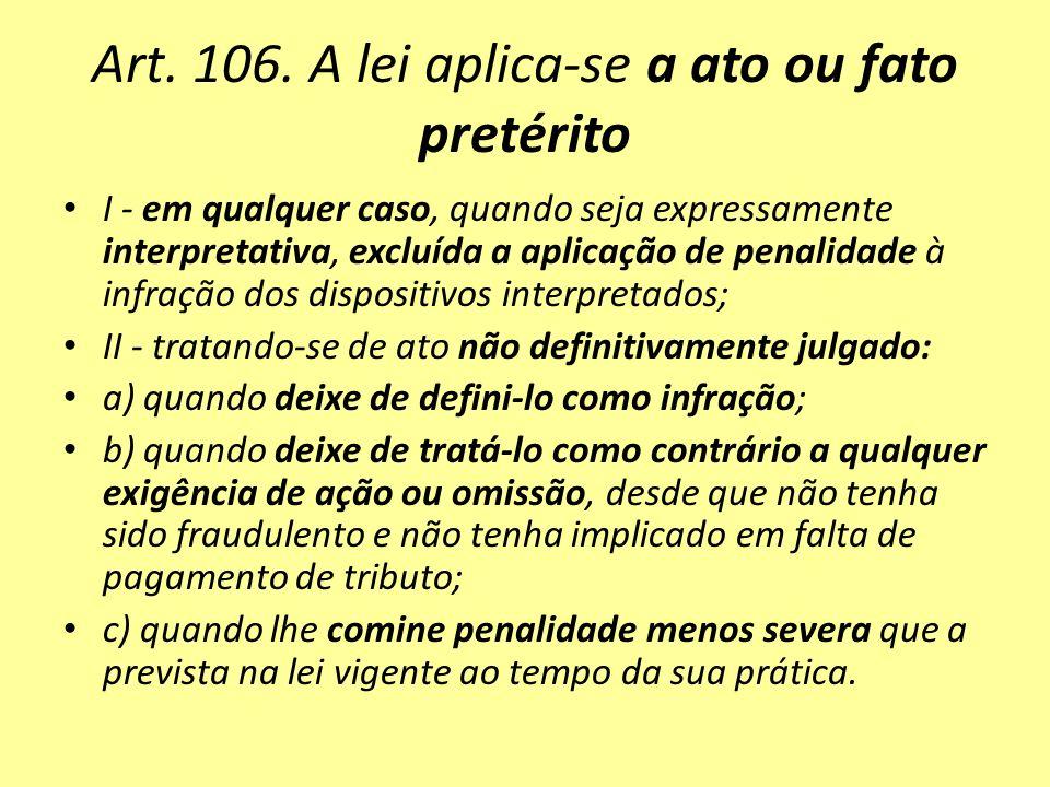 Art. 106. A lei aplica-se a ato ou fato pretérito I - em qualquer caso, quando seja expressamente interpretativa, excluída a aplicação de penalidade à