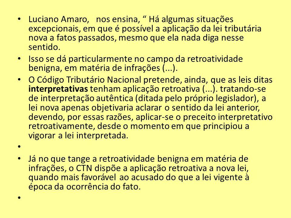 Luciano Amaro, nos ensina, Há algumas situações excepcionais, em que é possível a aplicação da lei tributária nova a fatos passados, mesmo que ela nad