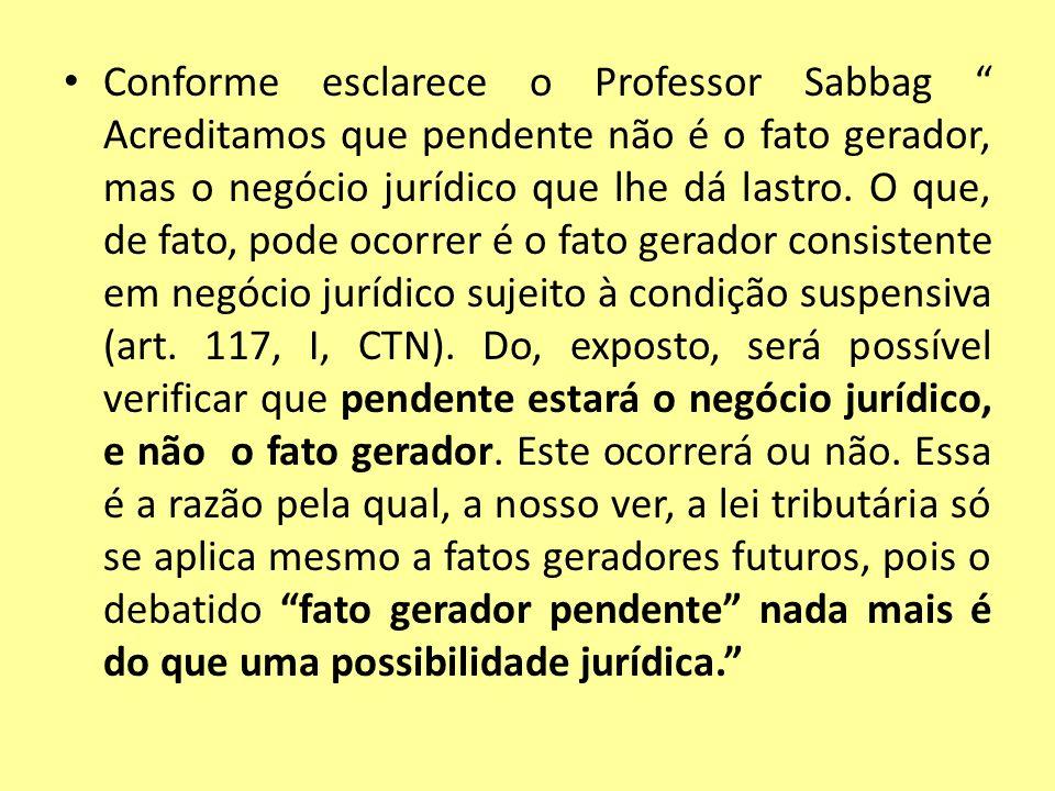Conforme esclarece o Professor Sabbag Acreditamos que pendente não é o fato gerador, mas o negócio jurídico que lhe dá lastro. O que, de fato, pode oc