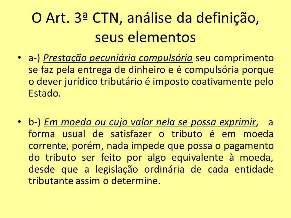 O Art. 3ª CTN, análise da definição, seus elementos a-) Prestação pecuniária compulsória seu comprimento se faz pela entrega de dinheiro e é compulsór