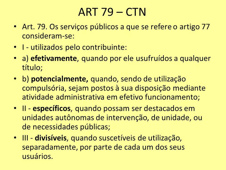 ART 79 – CTN Art. 79. Os serviços públicos a que se refere o artigo 77 consideram-se: I - utilizados pelo contribuinte: a) efetivamente, quando por el