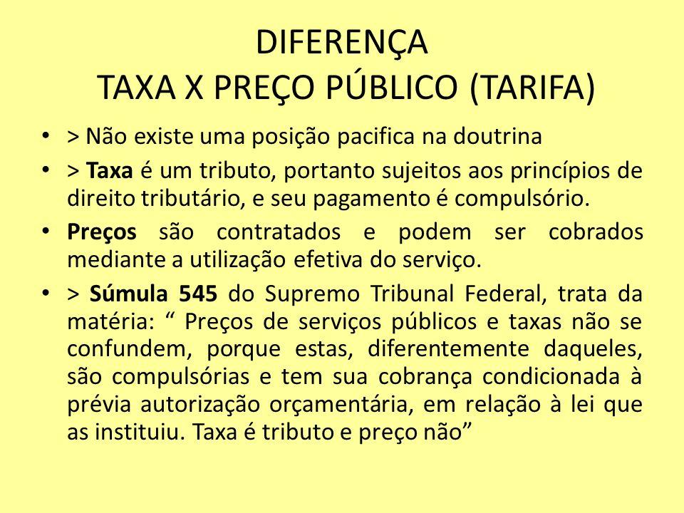 DIFERENÇA TAXA X PREÇO PÚBLICO (TARIFA) > Não existe uma posição pacifica na doutrina > Taxa é um tributo, portanto sujeitos aos princípios de direito