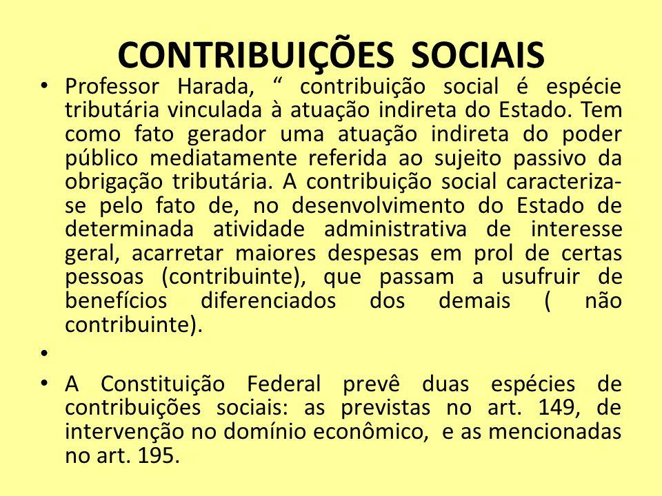CONTRIBUIÇÕES SOCIAIS Professor Harada, contribuição social é espécie tributária vinculada à atuação indireta do Estado. Tem como fato gerador uma atu